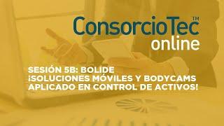 Sesión 5B: BOLIDE - ¡Soluciones móviles y bodycams aplicado en control de activos!