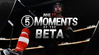 NHL 17 - TOP 5 MOMENTS OF THE BETA