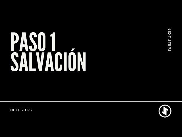 Next Steps: Paso 1   SALVACIÓN