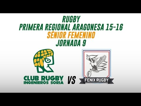Ingenieros de Soria C.R.  vs Fénix R.C. - Jornada 9 - P.R.  Aragón Rugby- Sénior Femenino
