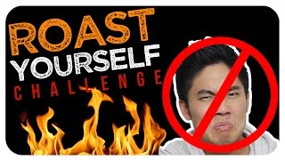 Roast Yourself Challenge!