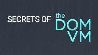 Secrets of the DOM Virtual Machine