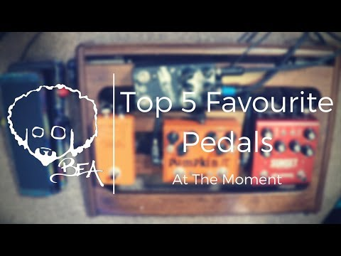 Top 5 Favourite Pedals (At The Moment)