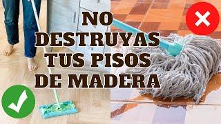 COMO LIMPIAR CORRECTAMENTE LOS PISOS DE MADERA - Simple y eficiente. Consejos de Experta en Limpieza