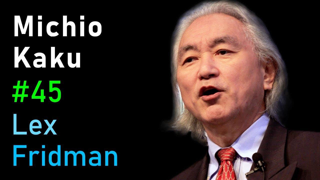 Download Michio Kaku: Future of Humans, Aliens, Space Travel & Physics | Lex Fridman Podcast #45