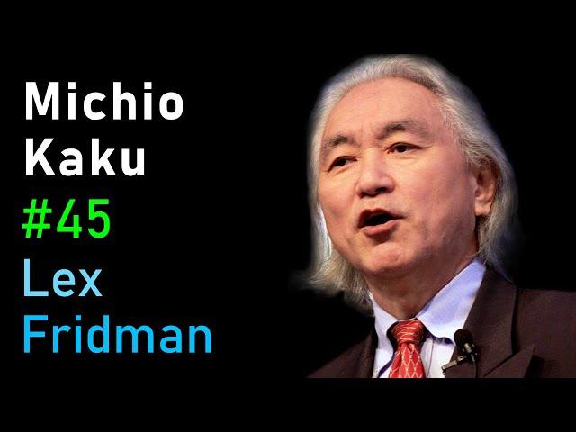 Michio Kaku: Future of Humans, Aliens, Space Travel & Physics | Lex Fridman Podcast #45