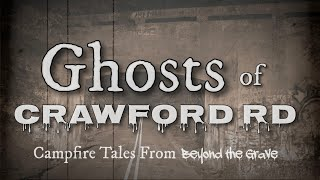 Ghosts of Crawford Road - Campfire Tales From Beyond The Grave