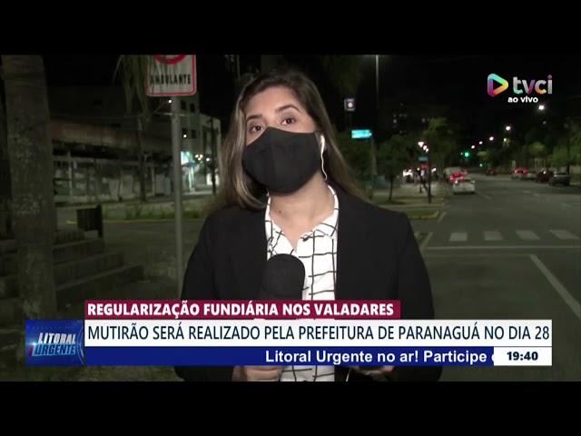 REGULARIZAÇÃO FUNDIÁRIA NOS VALADARES: MUTIRÃO SERÁ REALIZADO PELA PREFEITURA DE PARANAGUÁ NO