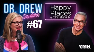Ep. 67 Happy Places w/ Christina P | Dr. Drew After Dark