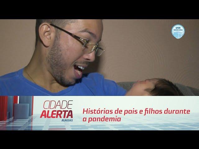 Dia dos Pais: Histórias de pais e filhos durante a pandemia