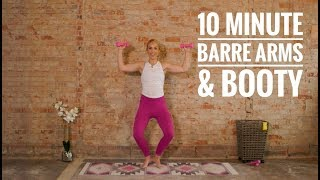 10 Minute Barre (less) Arms & Booty