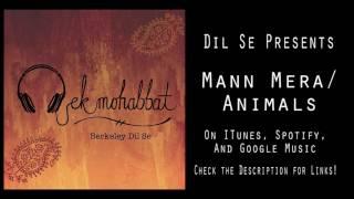 Berkeley Dil Se - Animals / Mann Mera    Ek Mohabbat