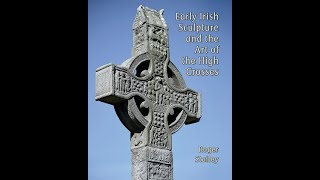 Lecture 37: The Art of the Irish High Crosses by Professor Roger Stalley