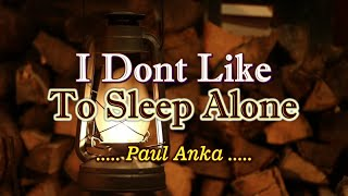 I Don't Like To Sleep Alone - Paul Anka (KARAOKE)
