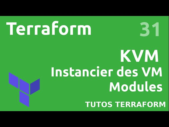 TERRAFORM - 31. KVM : METTRE EN PLACE UN MODULE POUR VOS INSTANCES