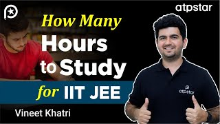 How many hours to study for IIT JEE ? - By Vineet Khatri