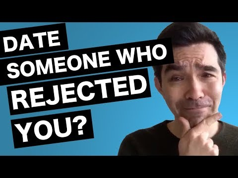 dating someone who rejected you