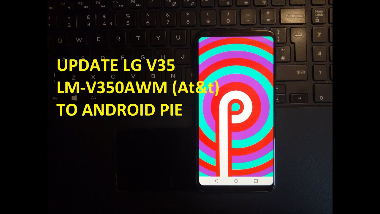 Update LG V35 LM-V350AWM (At&t) to Android 9 0 outside of the US (Quick and  Easy Tutorial)