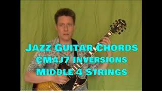 Jazz Guitar Chords, Steve Bloom, CMaj7 Inversions, Middle 4 Strings, Video #31