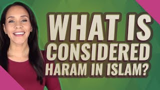 What is considered haram in Islam?