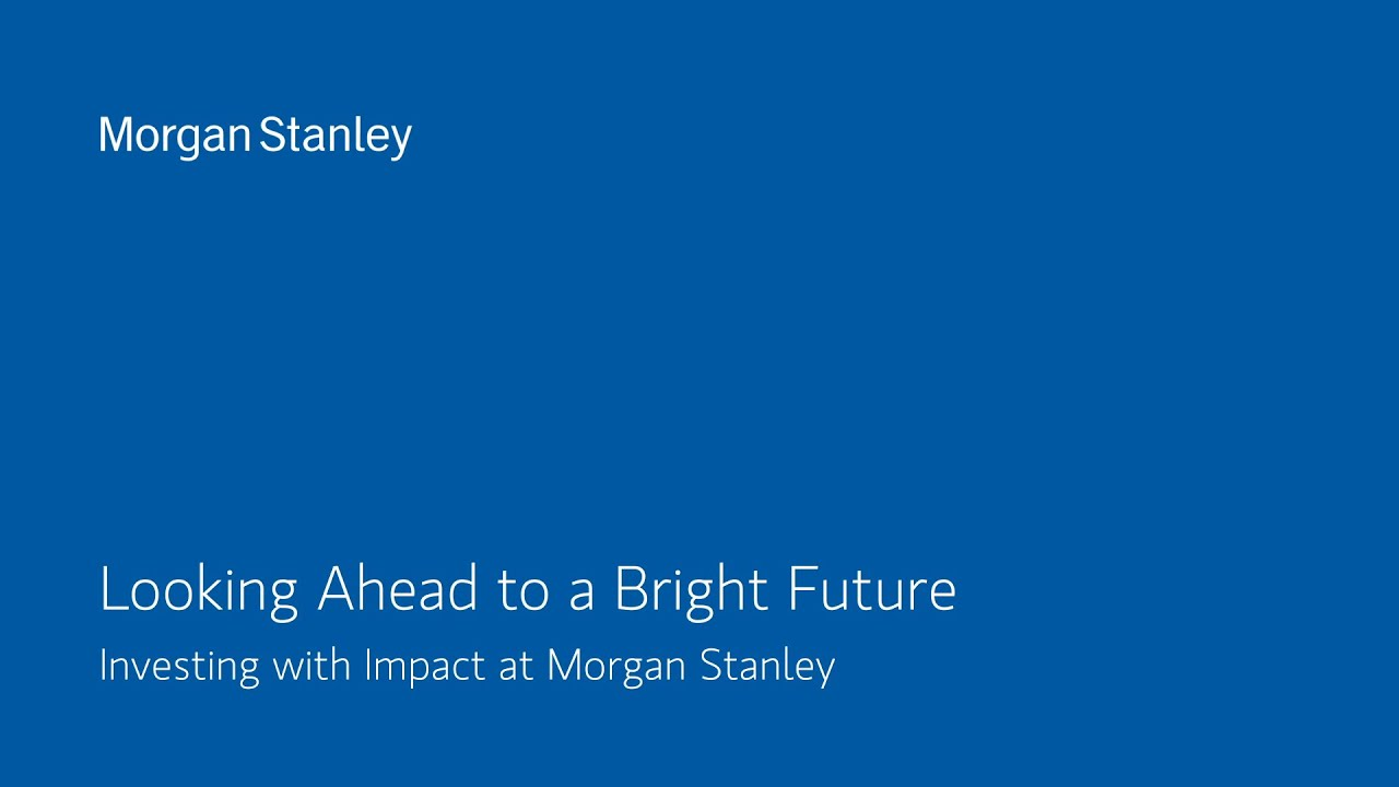 Looking Ahead to a Bright Future: Investing With Impact at Morgan Stanley