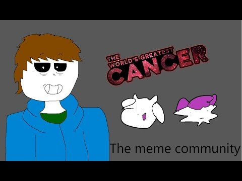 (The Worlds Greatest Cancer) # 2 The meme community (V1)