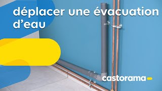 comment deplacer une evacuation d eaux usees castorama