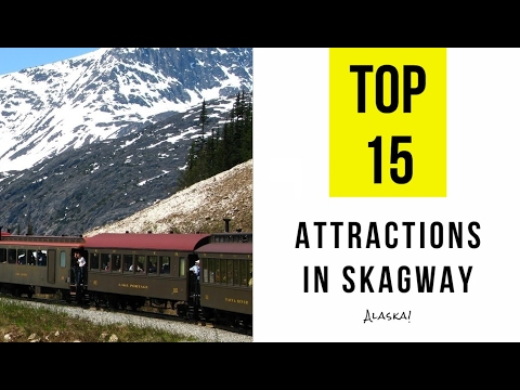 Top 15. Best Tourist Attractions in Skagway - Alaska