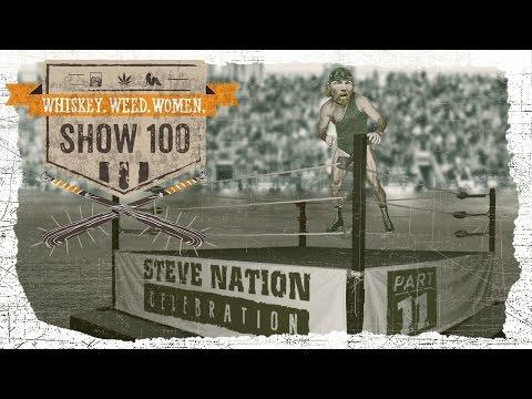 (#100) Steve Nation Celebration Pt. #11 WHISKEY. WEED. WOMEN. with Steve Jessup