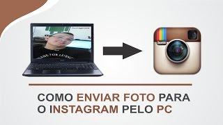 Como publicar fotos no Instagram pelo computador: Atualizado 2016