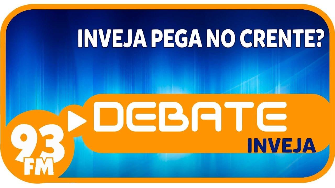 Inveja - Inveja pega no crente? - Debate 93 - 30/04/2019