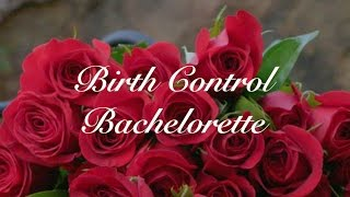 BIRTH CONTROL BACHELORETTE