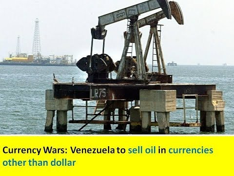 Currency Wars: Venezuela to sell oil in currencies other than dollar
