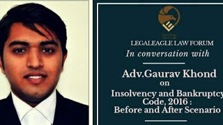 Insolvency and Bankruptcy Code, 2016 : Before and After Scenario - Session with Adv. Gaurav Khond