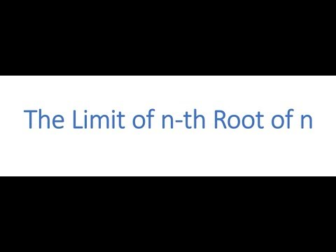 Proof Of The Limit Of Nth Root Of N Exists And Calculate It In Two Ways N-th