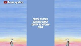 Tanpa Status - Lucinta Luna Cover by Regita (Lirik)