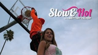 Slow & Hot with Brittney Palmer: Basketball