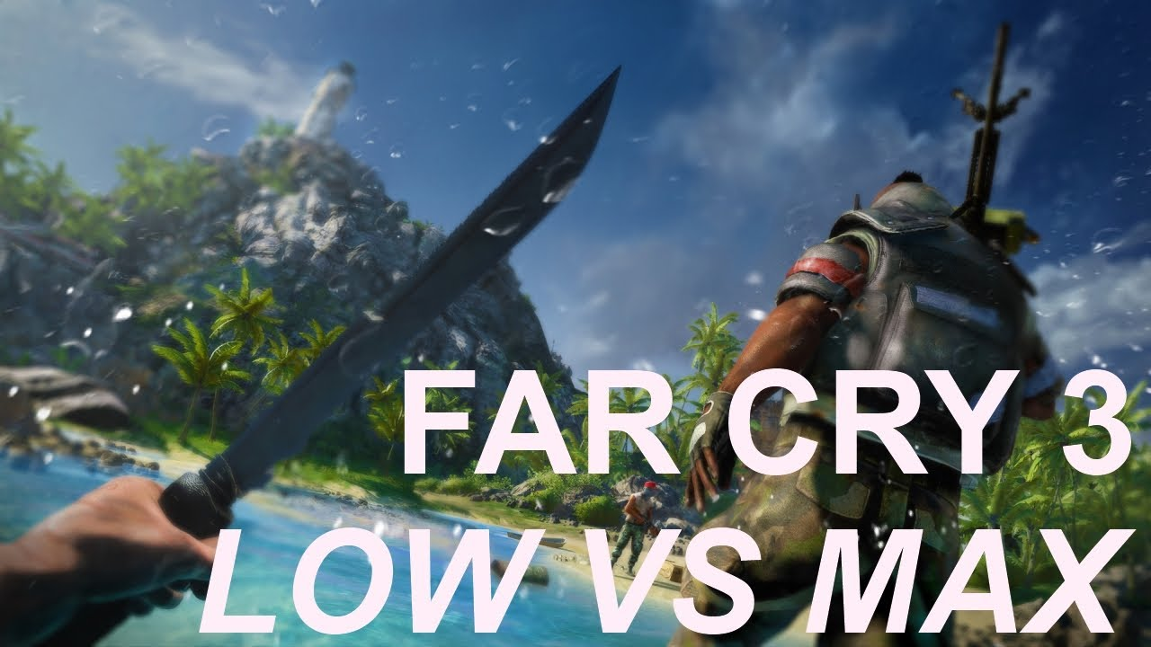 Far Cry 3 Low Vs Max Settings Graphics Comparison Youtube