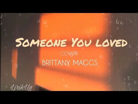 Someone You Loved - Brittany Maggs Cover (lyric)