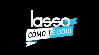 Смотреть клип Lasso - Cómo Te Odio