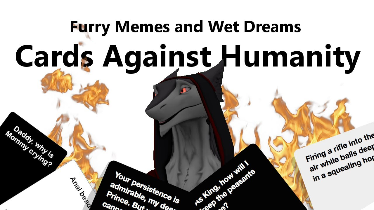 Furry Memes and wet Dreams - Cards Against Humanity #4 ...