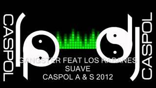 GANGSTER FEAT LOS RABANES   SUAVE   DJ CASPOL JULIO 2012