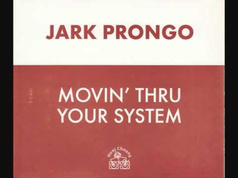 Jark Prongo - Movin' Thru Your System (Slacker Software System Remix)