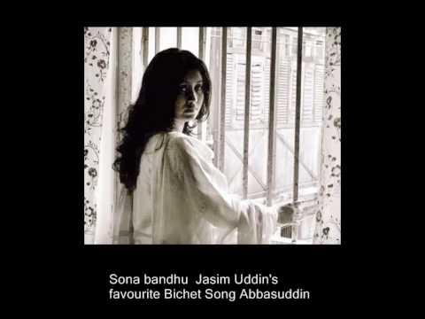 Sona bandhu  Jasim Uddin's favourite Bichet Song Abbasuddin
