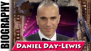 The Most Acclaimed Actor Daniel Day-Lewis - Biography and Life Story