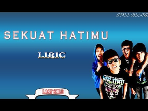 lagu last child ft sekuat hatimu full album liric