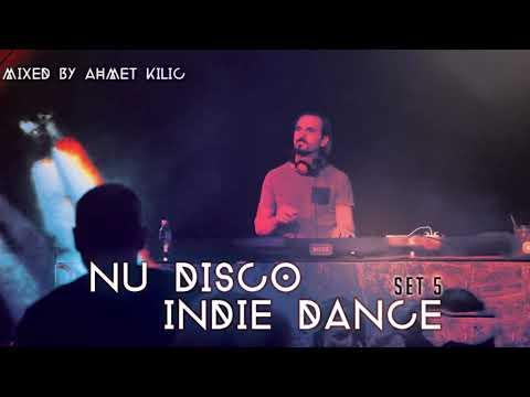 NU DISCO / INDIE DANCE SET 5 - AHMET KILIC (Re-Upload)