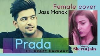 Jass Manak | Prada | Female Cover | Shreya jain ft. Crazy Sardaar | New Punjabi songs 2020 |