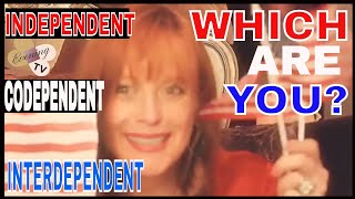 ARE YOU INDEPENDENT, CODEPENDENT, OR INTERDEPENDENT IN RELATIONSHIPS?