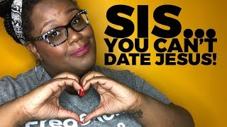 #UnfitChristian   Sis, You Can't Date Jesus